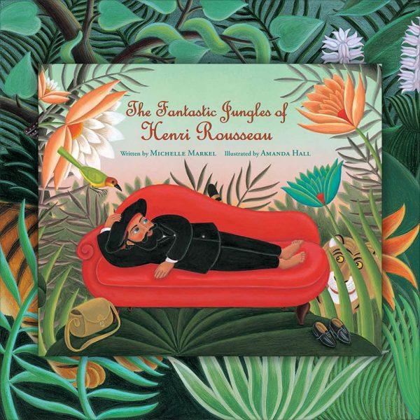 Cover for The Fantastic Jungles of Henri Rousseau. 'Artist biography for children about Henri Rousseau'